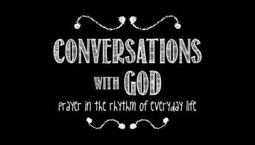 Conversations with God: Prayer in the Rhythm of Everyday Life – The