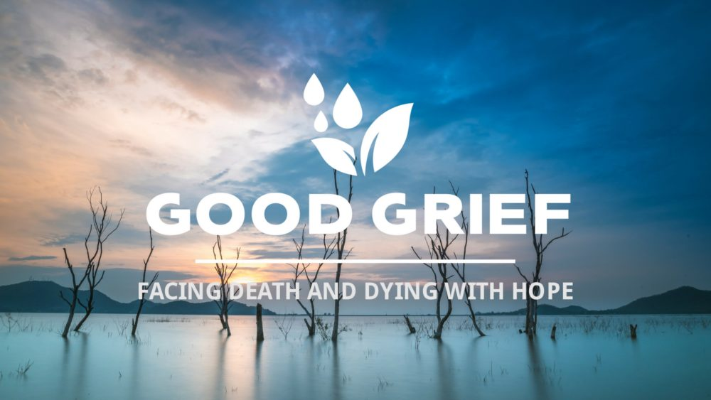 Good Grief: Facing Death and Dying with Hope