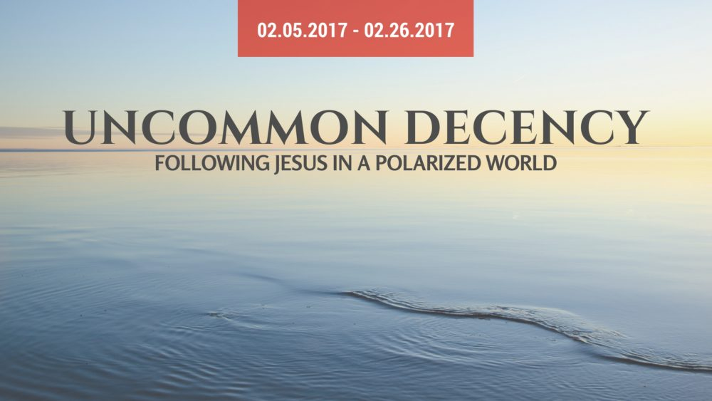 Uncommon Decency: Following Jesus in a Polarized World