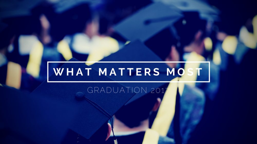 What Matters Most | Graduation 2017 Image