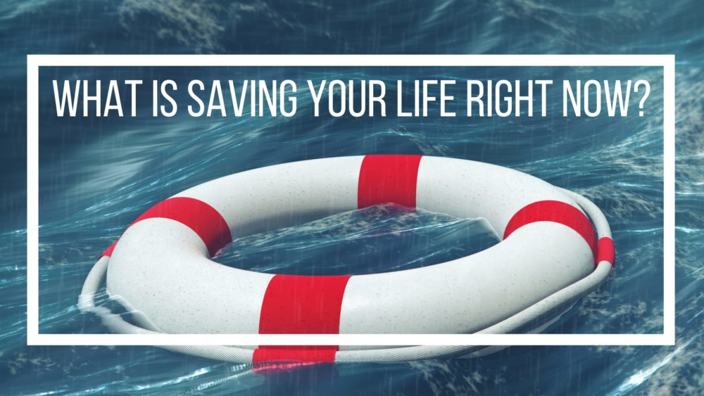 What Is Saving Your Life Right Now?