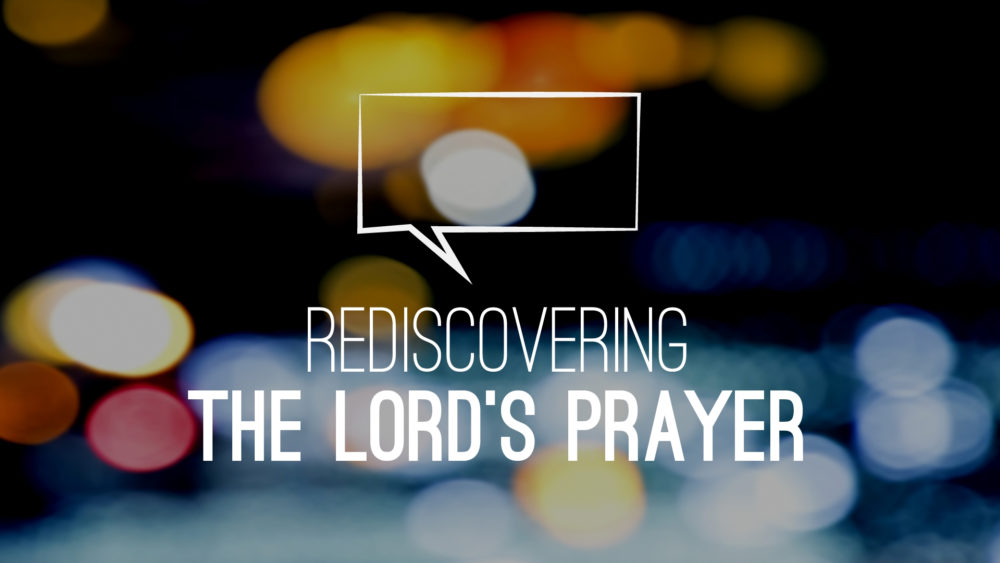 Rediscovering The Lord\'s Prayer