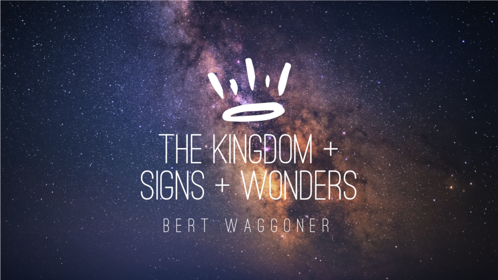 The Kingdom of God + Signs & Wonders Image
