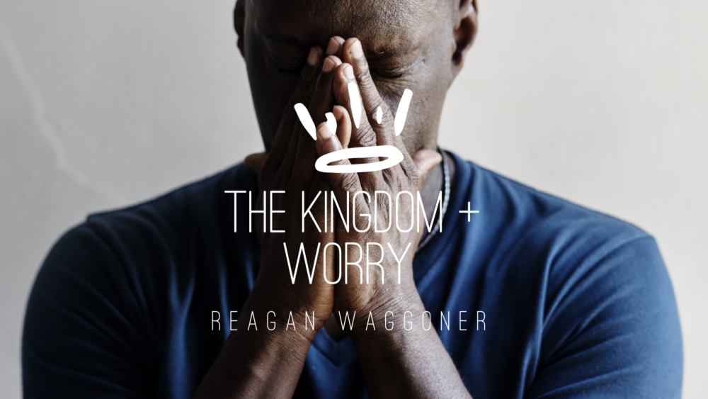 The Kingdom of God + Worry Image