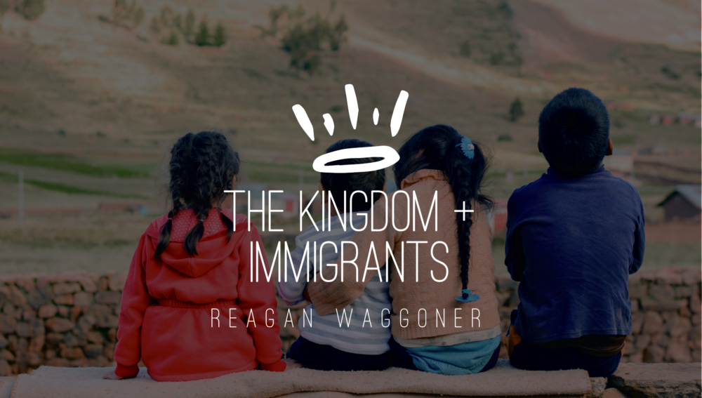 The Kingdom of God + Immigrants
