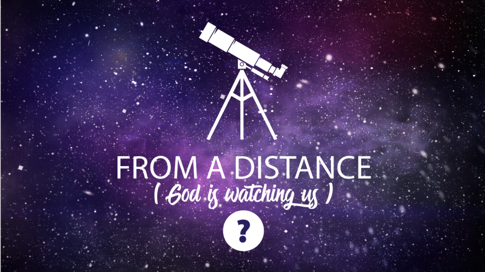 God Is Watching Us ... From A Distance? Image