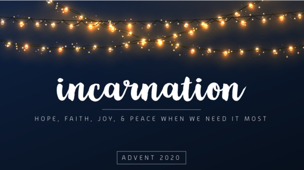 Incarnation: Hope, Faith, Joy, and Peace When We Need It Most